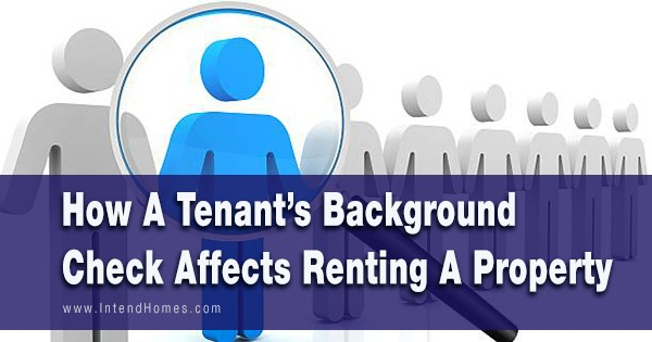 How A Tenant's Background Check Affects Renting A Property