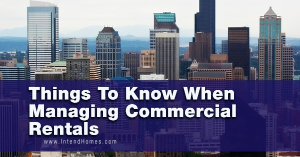 Things To Know When Managing Commercial Rentals