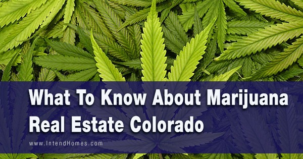 What To Know About Marijuana Real Estate Colorado