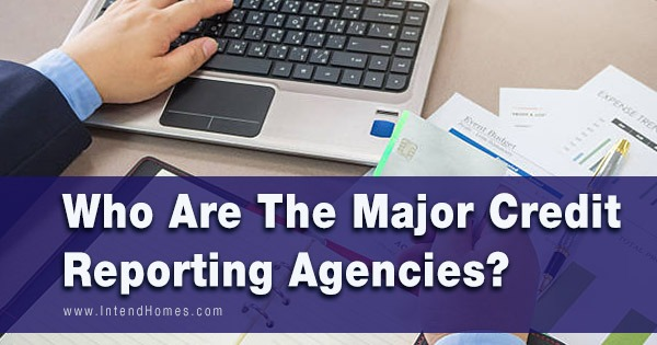 Who Are The Major Credit Reporting Agencies?