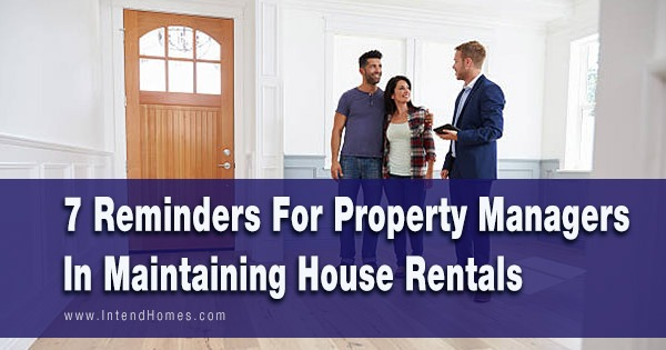7 Reminders For Property Managers In Maintaining House Rentals