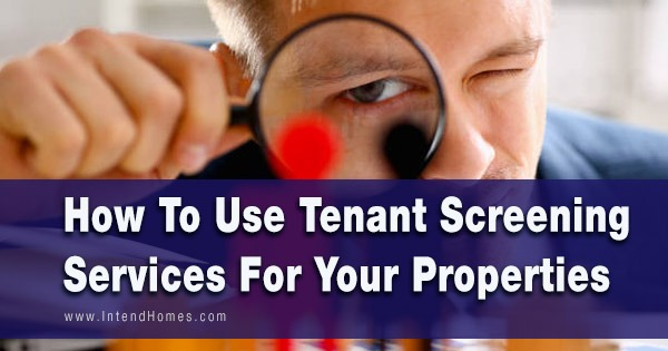 How To Use Tenant Screening Services For Your Properties