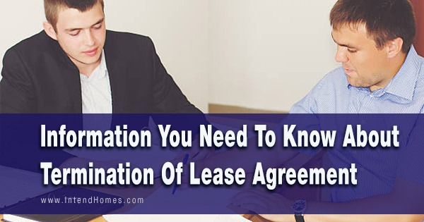Information You Need To Know About Termination Of Lease Agreement