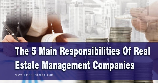 The 5 Main Responsibilities Of Real Estate Management Companies