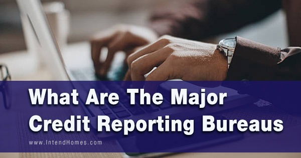 What Are The Major Credit Reporting Bureaus?