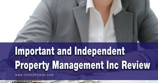 Important and Independent Property Management Inc Review