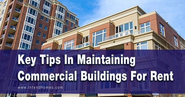 Key Tips In Maintaining Commercial Buildings For Rent