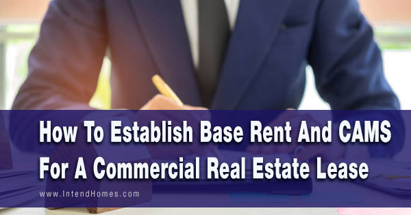How To Establish Base Rent And CAMS For A Commercial Real Estate Lease