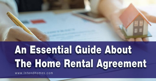An Essential Guide About The Home Rental Agreement