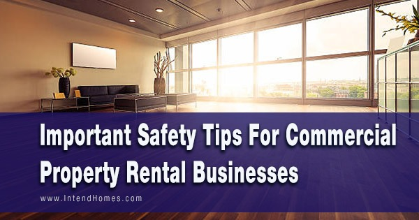 Important Safety Tips For Commercial Property Rental Businesses